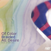 Eric Moe: Of Color Braided All Desire von Various Artists