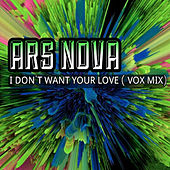 I Don´t Want Your Love (Vox Mix) by Ars Nova
