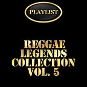 Reggae Legends Collection, Vol. 5 Playlist by Various Artists