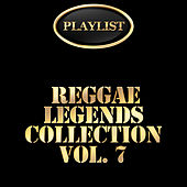 Reggae Legends Collection, Vol. 7 Playlist by Various Artists