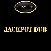 Jackpot Dub Playlist by Various Artists