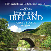 The Greatest Ever Celtic Music, Vol. 13: Enchanted Ireland - Enhanced with Nature Sounds (Deluxe Edition) by Global Journey