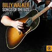 Billy Walker Songs of the 60s by Billy Walker