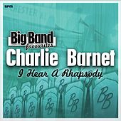 I Hear a Rhapsody - Big Band Favourites by Charlie Barnet & His Orchestra