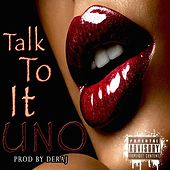 Talk to It by Uno