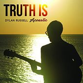 Truth Is (Acoustic) by Dylan Russell