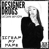 Scream My Name by The Designer Drugs