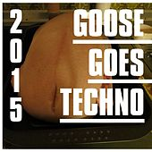 Goose Goes Techno 2015 by Various Artists