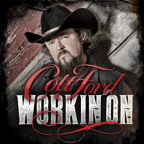 Workin' On by Colt Ford