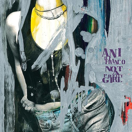 Not a Pretty Girl by Ani DiFranco