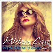 Que Me Perdone Tu Señora by Miriam Cruz
