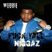Fuck Y'all Niggaz von Webbie