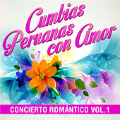 Cumbias Peruanas Con Amor: Concierto Romántico, Vol. 1 by Various Artists