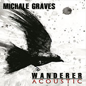 Wanderer Acoustic by Michale Graves