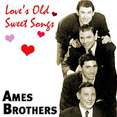 Love's Old Sweet Songs by The Ames Brothers