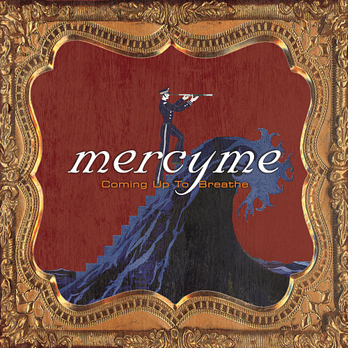 Coming Up to Breathe by MercyMe