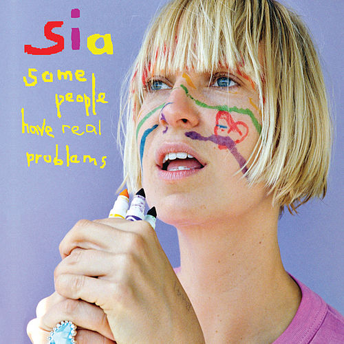 Some People Have REAL Problems by Sia
