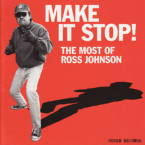 Make It Stop!: The Most of Ross Johnson by Various Artists