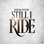 Still I Ride - Single by Berner