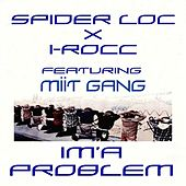 Im'a Problem (feat. Tiny Bkully & Set Tripk) - Single by Spider Loc