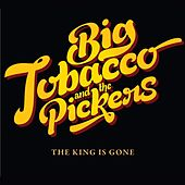 The King is Gone by Big Tobacco