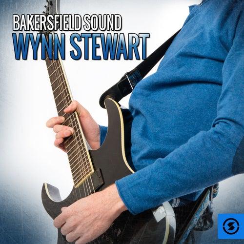 Bakersfield Sound: Wynn Stewart by Wynn Stewart