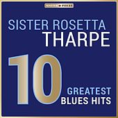 Masterpieces Presents Sister Rosetta Tharpe: 10 Greatest Blues Hits von Sister Rosetta Tharpe