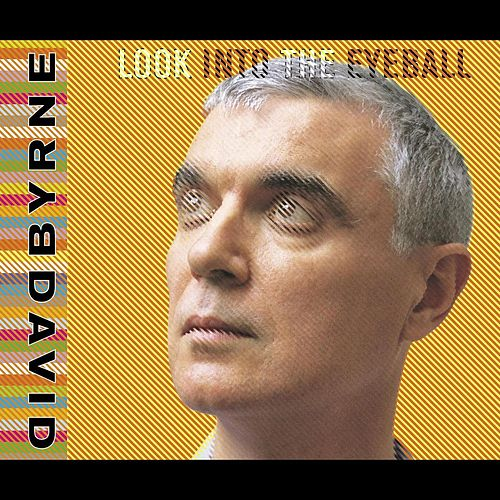 Look Into The Eyeball by David Byrne