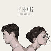 2 Heads by Coleman Hell