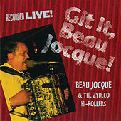 Git It, Beau Jocque! by Beau Jocque & the Zydeco Hi-Rollers