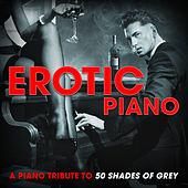 Erotic Piano: A Piano Tribute to 50 Shades of Grey by Romantic Piano Song Masters