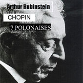 Arthur Rubinstein - Chopin - 7 Polonaises by Arthur Rubinstein
