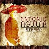 Antonio Aguilar Eterno by Antonio Aguilar
