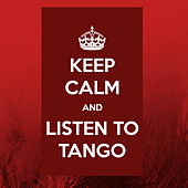 Keep Calm and Listen to Tango by Various Artists