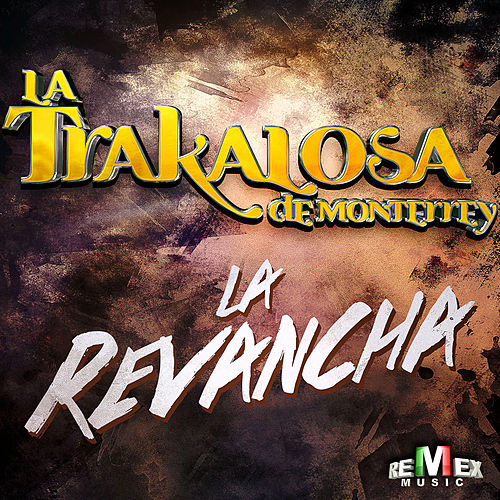 La Revancha - Single by La Trakalosa de Monterrey