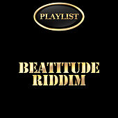 Beatitude Riddim Playlist von Various Artists