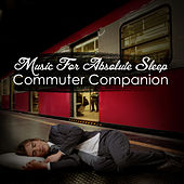 Music for Absolute Sleep: Commuter Companion by Various Artists
