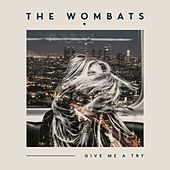 Give Me A Try by The Wombats