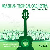 Brazilian Tropical Orchestra Plays a Tribute To Roberto Carlos With Cavaquinho Vol.2 by Brazilian Tropical Orchestra