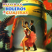Rumbas, Boleros y Guajiras, Vol. 6 by Various Artists