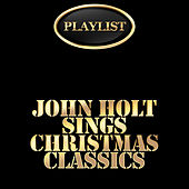 John Holt Sings Christmas Classics Playlist by Various Artists