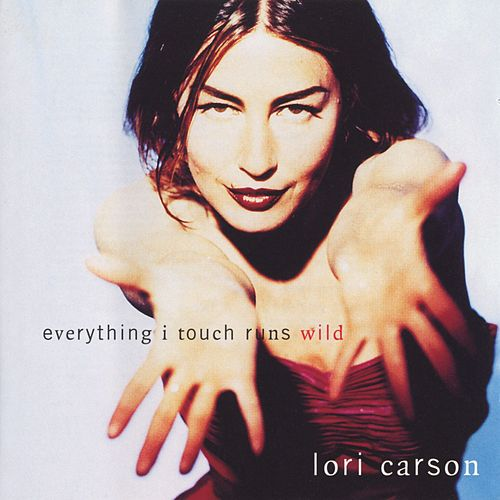 Everything I Touch Runs Wild by Lori Carson
