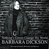 Nothing's Gonna Change My World by Barbara Dickson