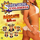 Ráscate La... by Super Grupo Colombia