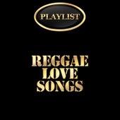 Reggae Love Songs Playlist by Various Artists