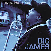 Thank God I Got the Blues by Big James