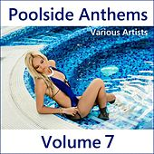 Poolside Anthems, Vol. 7 by Various Artists