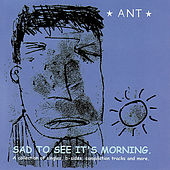 Sad To See It's Morning by Ant (comedy)