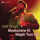 Arijit Singh - Muskurane Ki Wajah Tum Ho by Various Artists