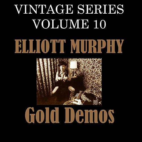 Vintage Series, Vol. 10 (Gold Demos) by Elliott Murphy